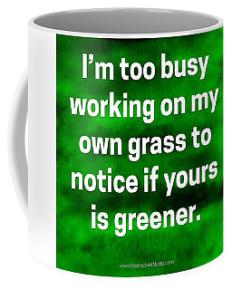 Grass Is Greener Quote Art Coffee Mug by Bob Baker