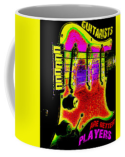 Coffee Mug featuring the photograph Guitarists Are Better Players by Guitar Wacky