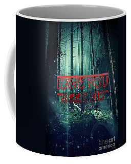 Have You Seen Me Coffee Mug by Mo T
