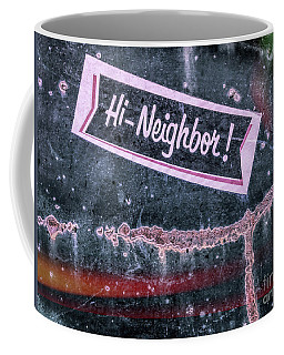 Hi Neighbor  Coffee Mug