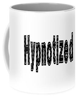 Hypnotized - Love Quote Print Coffee Mug