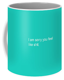 I Am Sorry You Feel Like Shit- Greeting Card Coffee Mug