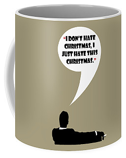 I Don't Hate Christmas - Mad Men Poster Don Draper Quote Coffee Mug