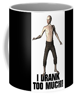 I Drank Too Much Coffee Mug
