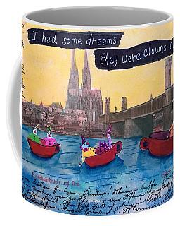 I Had Some Dreams They Were Clowns In My Coffee Coffee Mug