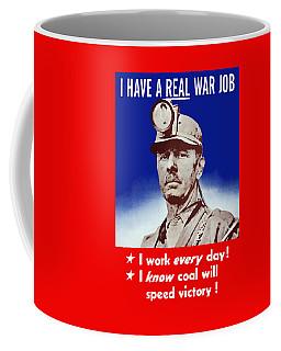 I Have A Real War Job Coffee Mug