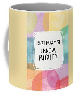 I Know Right- Birthday Art By Linda Woods Coffee Mug