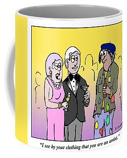 I See That You Are An Artist. Coffee Mug
