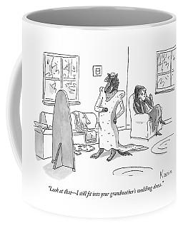 I Still Fit Into Your Grandmothers Wedding Dress Coffee Mug