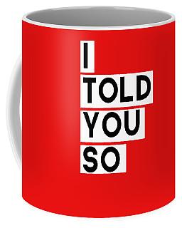 I Told You So Coffee Mug