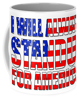 I Will Always Standup For America  2 Coffee Mug