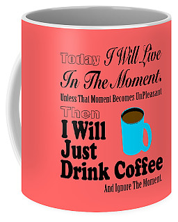 I Will Just Drink Coffee Coffee Mug
