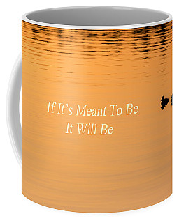 If It's Meant To Be It Will Be Coffee Mug