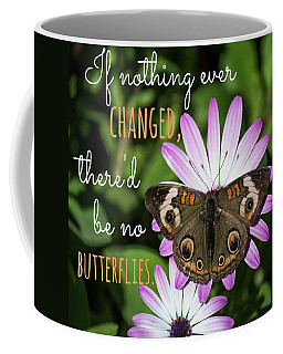 If Nothing Ever Changed Coffee Mug