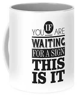 If You Are Waiting For A Sign, This Is It Coffee Mug