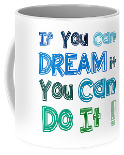 If You Can Dream It You Can Do It Coffee Mug by Gina Dsgn