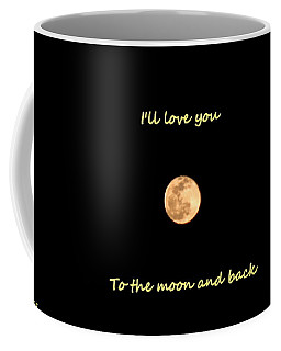 Coffee Mug featuring the photograph I'll Love You To The Moon And Back by Lisa Wooten