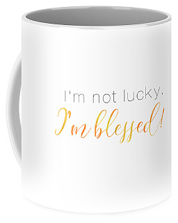 I'm Not Lucky. I'm Blessed. Coffee Mug