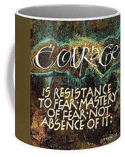Inspirational Saying Courage Coffee Mug