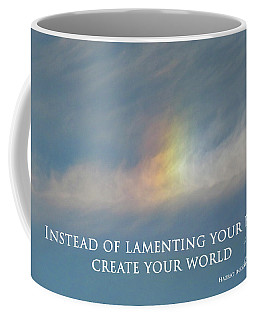 Instead Of Lamenting Your Fate Create Your World Coffee Mug