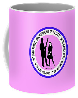 International Brotherhood Of Fathers With Daughters Coffee Mug