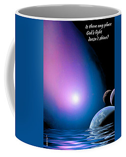 Is There Any Place God's Light Doesn't Shine? Coffee Mug