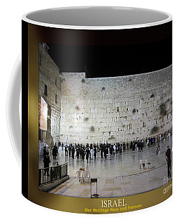 Israel Western Wall - Our Heritage Now And Forever Coffee Mug