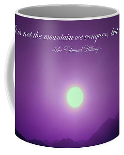 It Is Not The Mountain We Conquer Coffee Mug