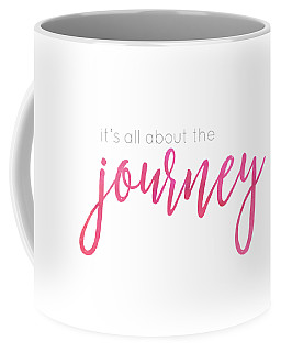 It's All About The Journey Coffee Mug