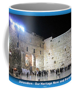 Jerusalem Western Wall - Our Heritage Now And Forever Coffee Mug