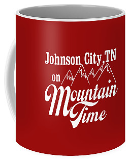 Johnson City Tn On Mountain Time Coffee Mug