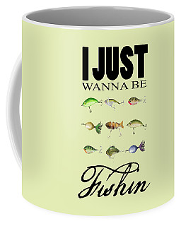 Just Wanna Be Fishin Coffee Mug