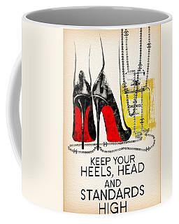 Keep Your Heels Head And Standards High Coffee Mug