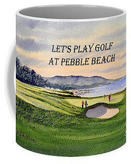 Let-s Play Golf At Pebble Beach Coffee Mug by Bill Holkham