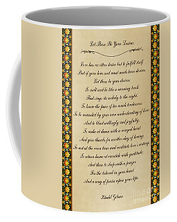 Let These Be Your Desires By Khalil Gibran Coffee Mug