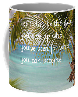 Let Today Be The Day Coffee Mug