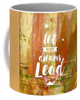 Let Your Dreams Lead Coffee Mug
