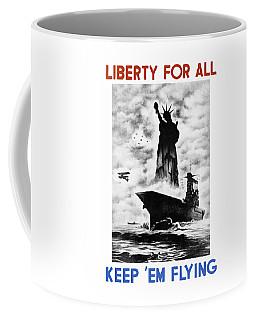 Liberty For All -- Keep 'em Flying  Coffee Mug