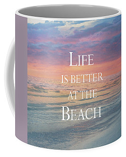Coffee Mug featuring the photograph Life Is Better At The Beach by Kim Hojnacki