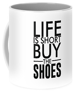 Life Is Short , Buy The Shoes - Minimalist Print - Typography - Quote Poster Coffee Mug