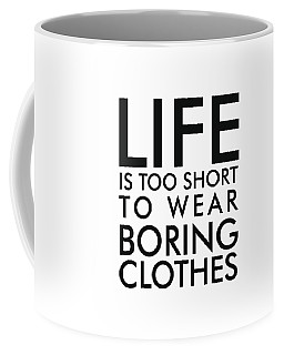 Life Is Too Short To Wear Boring Clothes - Minimalist Print - Typography - Quote Poster Coffee Mug