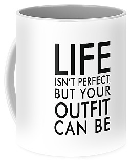 Life Isn't Perfect, But Your Outfit Can Be Coffee Mug