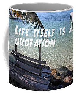 Life Itself Is A Quotation Coffee Mug