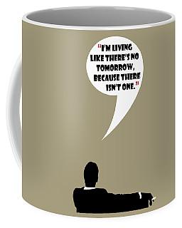 Living Like No Tomorrow - Mad Men Poster Don Draper Quote Coffee Mug