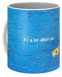 Lost Without You Greeting Card Coffee Mug