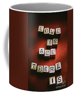Love Is All There Is Coffee Mug