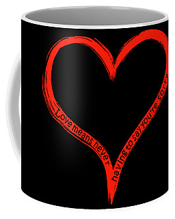 Love Means Never Having To Say Youre Sorry Coffee Mug