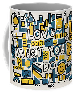 Love What You Do - Painting Poster By Robert Erod Coffee Mug
