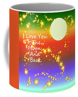 Coffee Mug featuring the digital art Love You To The Moon And Back by Kathleen Sartoris