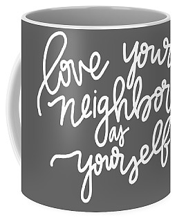 Coffee Mug featuring the mixed media Love Your Neighbor by Nancy Ingersoll